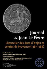 JOURNAL DE JEAN LE FEVRE - CHANCELIER DES DUCS D'ANJOU ET COMTES DE PROVENCE (1381-1388)