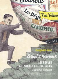 SISYPHE HEUREUX - LES REVUES ARTISTIQUES ET LITTERAIRES. APPROCHES ET FIGURES