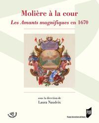 MOLIERE A LA COUR - LES AMANTS MAGNIFIQUES EN 1670