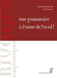 UNE GRAMMAIRE A L'AUNE DE L'ORAL ?