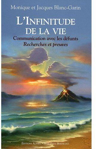 L'INFINITUDE DE LA VIE : COMMUNICATION AVEC LES DEFUNTS, RECHERCHES ET PREUVES