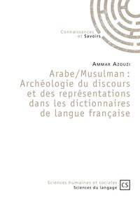 ARABE/MUSULMAN : ARCHEOLOGIE DU DISCOURS ET DES REPRESENTATIONS DANS LES DICTIONNAIRES DE LANGUE FRA
