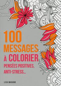 100 MESSAGES A COLORIER - PENSEES POSITIVES, ANTI-STRESS...