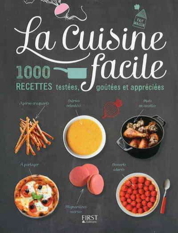 LA CUISINE FACILE - 1000 RECETTES TESTEES, GOUTEESET APPRECIEES
