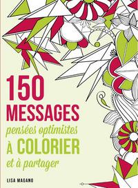 150 MESSAGES PENSEES OPTIMISTES A COLORIER ET A PARTAGER