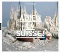 ADIEU LA SUISSE ! CONSTRUCTION ET DECONSTRUCTION D'UN MYTHE