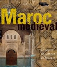 LE MAROC MEDIEVAL. UN EMPIRE DE L'AFRIQUE A L'ESPAGNE