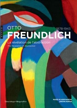 OTTO FREUNDLICH. LA REVELATION DE L'ABSTRACTION (1878-1943)