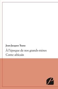 A L'EPOQUE DE NOS GRANDS-MERES - CONTE AFRICAIN