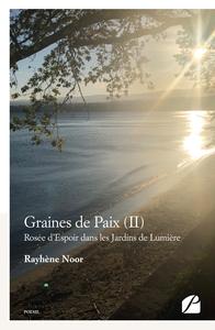 GRAINES DE PAIX (II) - ROSEE D'ESPOIR DANS LES JARDINS DE LUMIERE