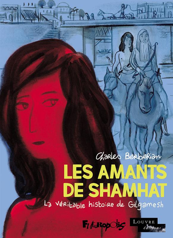 Les amants de shamhat - la veritable histoire de gilgamesh, roi d'uruk