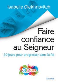 FAIRE CONFIANCE AU SEIGNEUR 30 JOURS POUR PROGRESSER DANS LA FOI