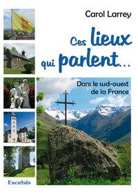CES LIEUX QUI PARLENT. DANS LE SUD-OUEST DE LA FRANCE