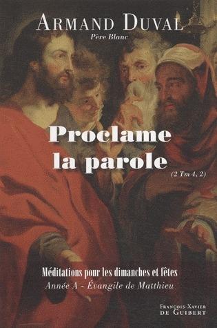 PROCLAME LA PAROLE - HOMELIES POUR LES DIMANCHES ET FETES, ANNEE A