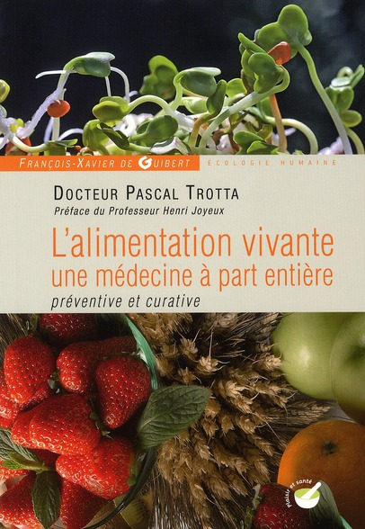 L'ALIMENTATION VIVANTE, UNE MEDECINE A PART ENTIERE - PREVENTIVE ET CURATIVE