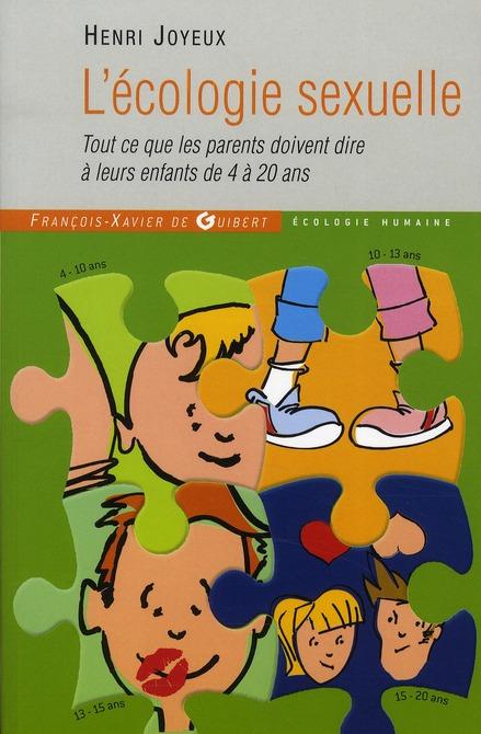 L'ECOLOGIE SEXUELLE - TOUT CE QUE LES PARENTS DOIVENT DIRE A LEURS ENFANTS DE 4 A 20 ANS