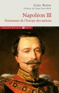 NAPOLEON III - VISIONNAIRE DE L'EUROPE DES NATIONS