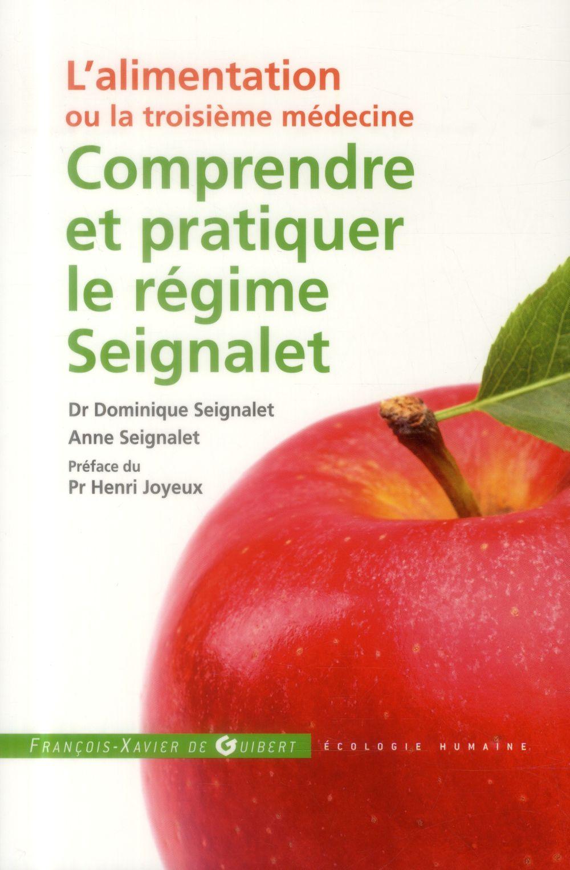 COMPRENDRE ET PRATIQUER LE REGIME SEIGNALET - L'ALIMENTATION OU LA TROISIEME MEDECINE