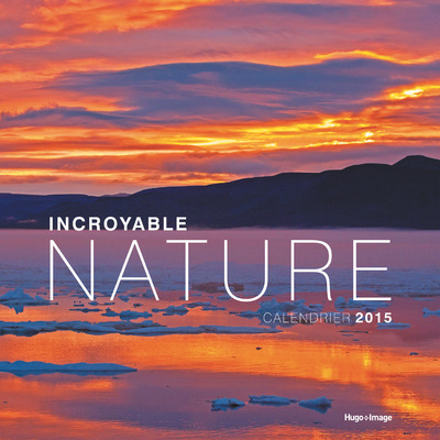 CALENDRIER 2015 INCROYABLE NATURE