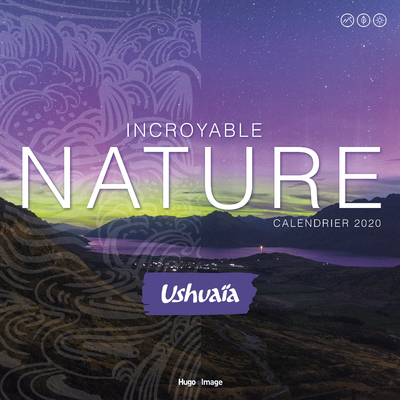 CALENDRIER MURAL INCROYABLE NATURE USHUAIA 2020