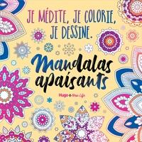 JE MEDITE, JE COLORIE, JE DESSINE - MANDALAS APAISANTS