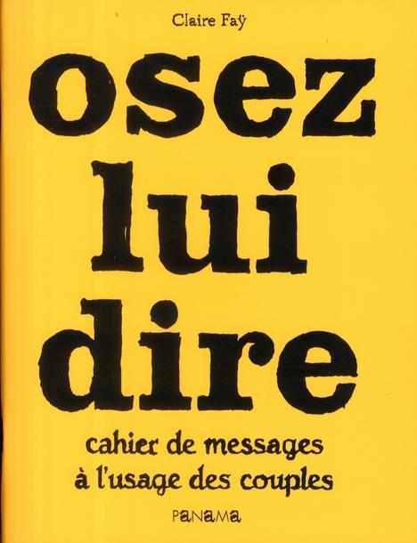 OSEZ LUI DIRE CAHIER DE MESSAGES A L'USAGE DES COUPLES