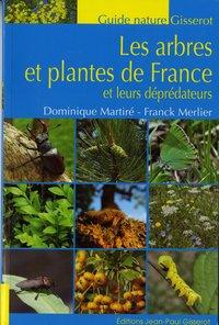 LES ARBRES ET PLANTES DE FRANCE - ET LEURS DEPREDATEURS