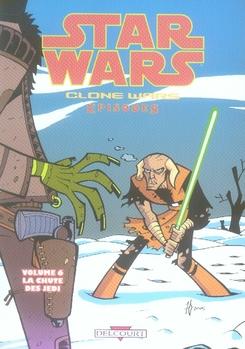 STAR WARS - CLONE WARS EPISODES T06 - LA CHUTE DES JEDI