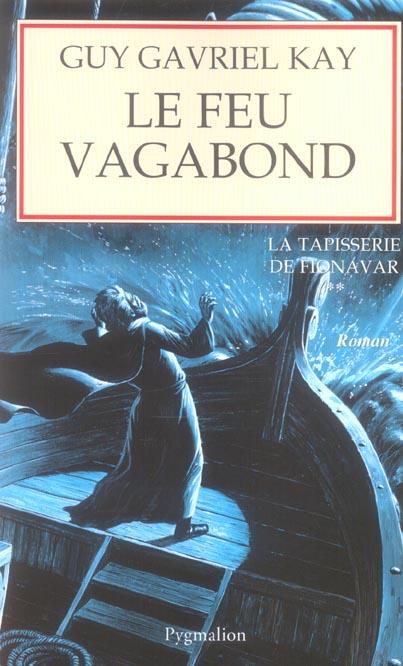 LA TAPISSERIE DE FIONAVAR - T02 - LE FEU VAGABOND