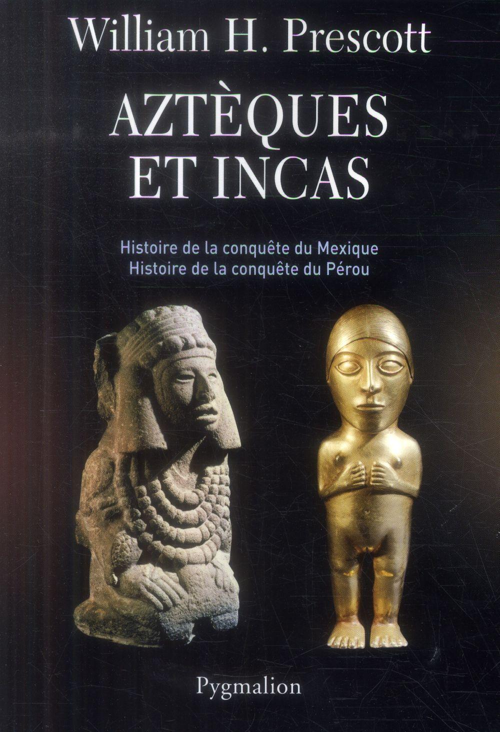 AZTEQUES ET INCAS - HISTOIRE DE LA CONQUETE DU MEXIQUE, HISTOIRE DE LA CONQUETE DU PEROU
