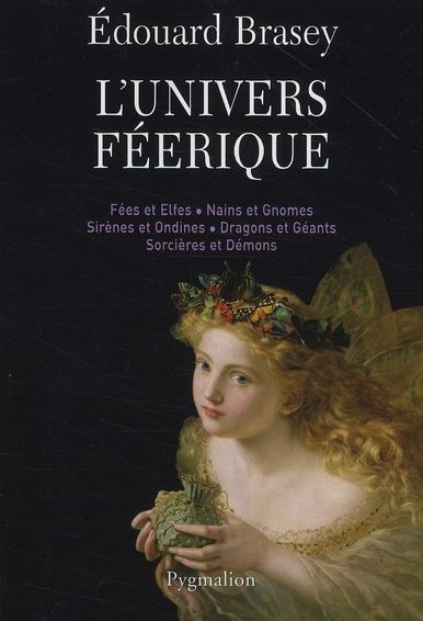 L'UNIVERS FEERIQUE - FEES ET ELFES, NAINS ET GNOMES, SIRENES ET ONDINES, DRAGONS ET GEANTS, SORCIERE
