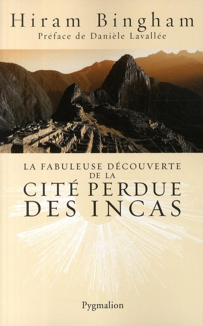 LA FABULEUSE DECOUVERTE DE LA CITE PERDUE DES INCAS - LA DECOUVERTE DE MACHU PICCHU