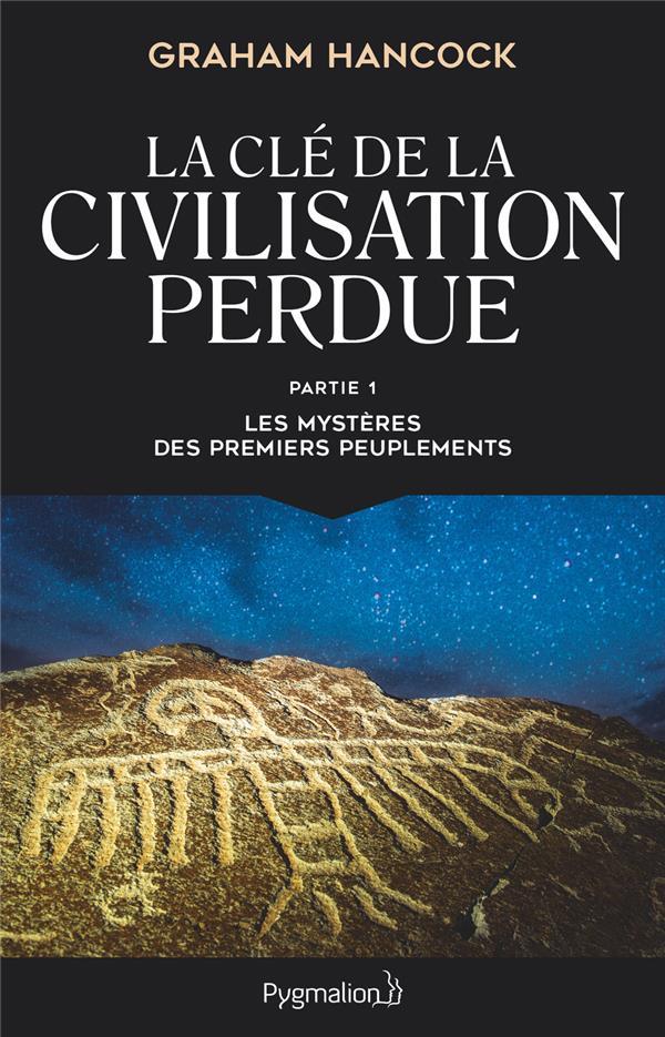 LA CLE DE LA CIVILISATION PERDUE - T01 - LES MYSTERES DES PREMIERS PEUPLEMENTS