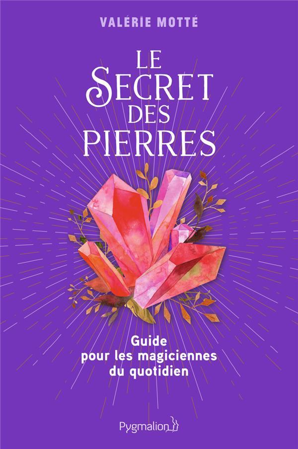 LE SECRET DES PIERRES - GUIDE POUR LES MAGICIENNES DU QUOTIDIEN
