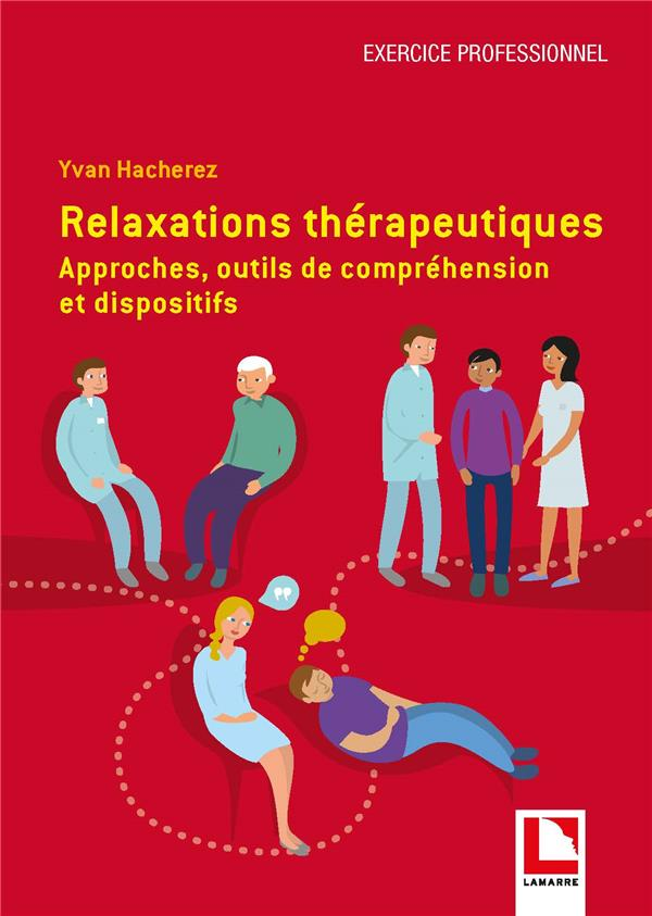 RELAXATIONS THERAPEUTIQUES - APPROCHES, OUTILS DE COMPREHENSION ET DISPOSITIFS