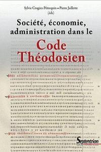 SOCIETE, ECONOMIE, ADMINISTRATION DANS LE CODE THEODOSIEN