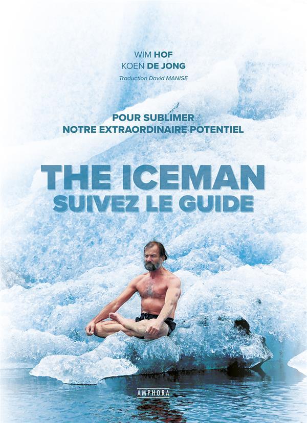 THE ICEMAN, SUIVEZ LE GUIDE - POUR SUBLIMER VOTRE EXTRAORDINAIRE POTENTIEL