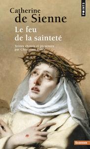CATHERINE DE SIENNE. LE FEU DE LA SAINTETE