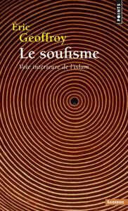 LE SOUFISME. VOIE INTERIEURE DE L'ISLAM