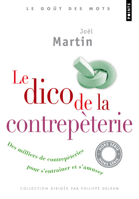 LE DICO DE LA CONTREPETERIE. DES MILLIERS DE CONTREPETERIES POUR S'ENTRAINER ET S'AMUSER