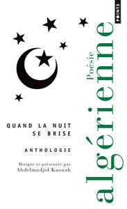 QUAND LA NUIT SE BRISE. ANTHOLOGIE DE POESIE ALGERIENNE