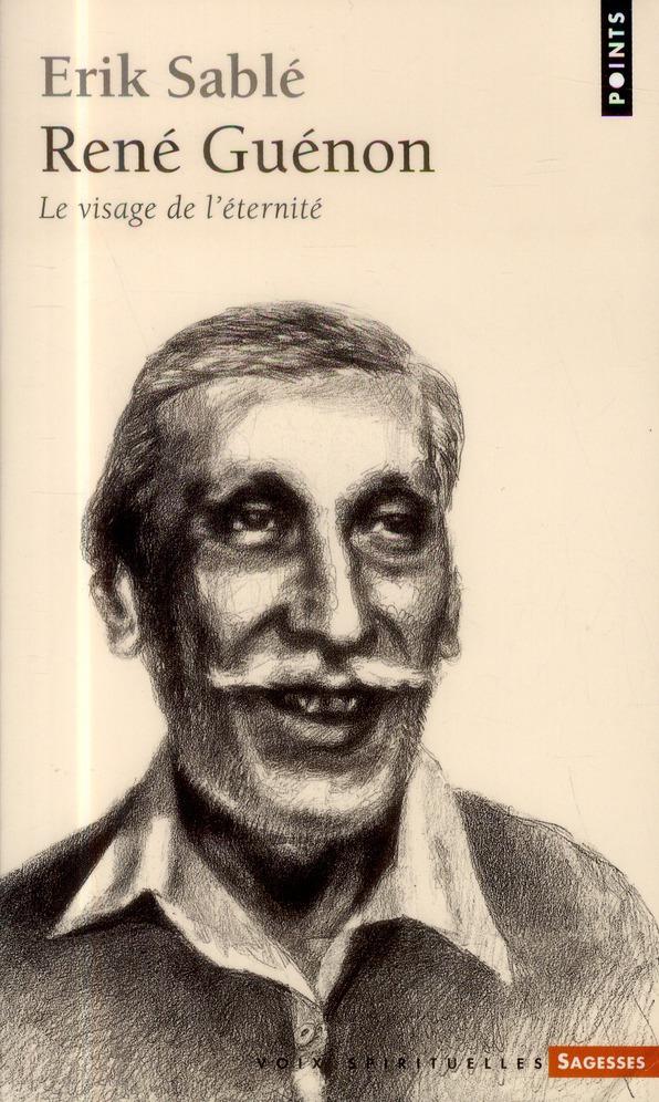 RENE GUENON. LE VISAGE DE L'ETERNITE