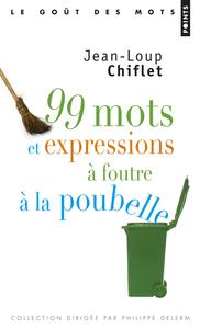 99 MOTS ET EXPRESSIONS A FOUTRE A LA POUBELLE