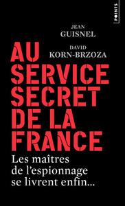 AU SERVICE SECRET DE LA FRANCE - LES MAITRES DE L'ESPIONNAGE SE LIVRENT ENFIN...