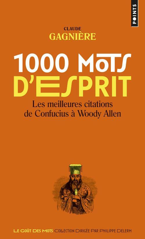 1000 MOTS D'ESPRIT - LES MEILLEURES CITATIONS, DE CONFUCIUS A WOODY ALLEN