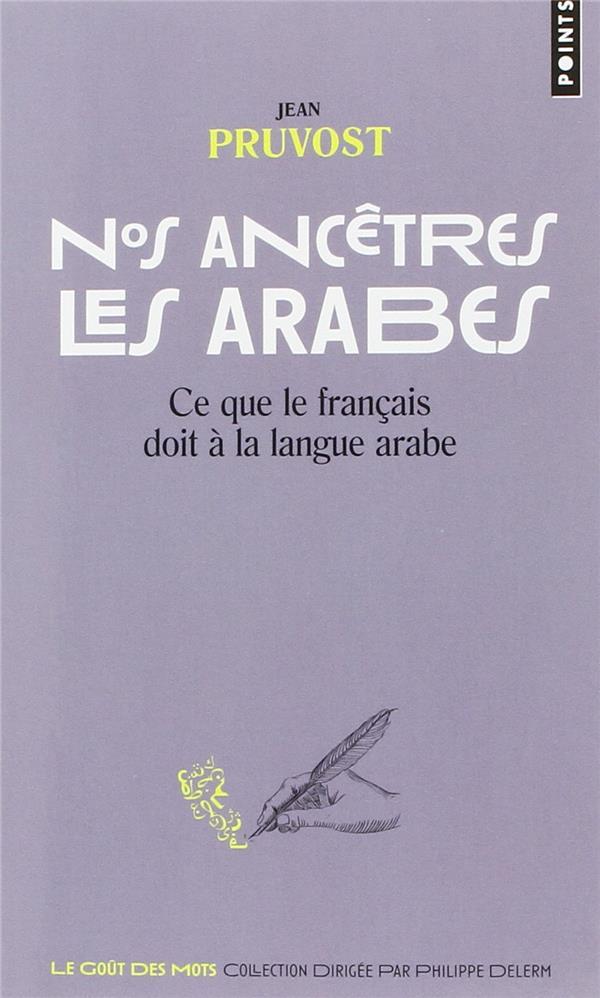 NOS ANCETRES LES ARABES - CE QUE LE FRANCAIS DOIT A LA LANGUE ARABE