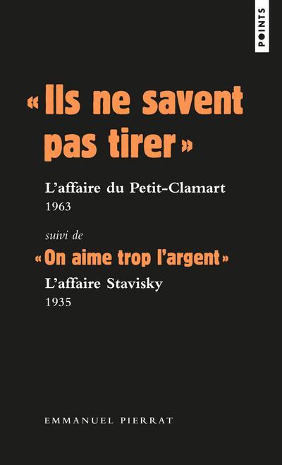 """"""" ILS NE SAVENT PAS TIRER """" : L'AFFAIRE DU PETIT-CLAMART 1963 SUIVI DE """" ON AIME TROP L'ARGENT """""""