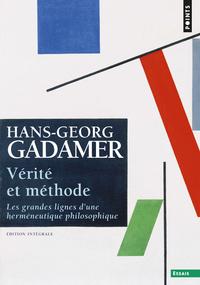 VERITE ET METHODE. LES GRANDES LIGNES D'UNE HERMENEUTIQUE PHILOSOPHIQUE. EDITION INTEGRALE