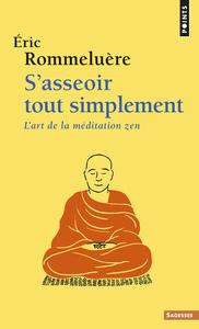 S'ASSEOIR TOUT SIMPLEMENT. L'ART DE LA MEDITATION ZEN