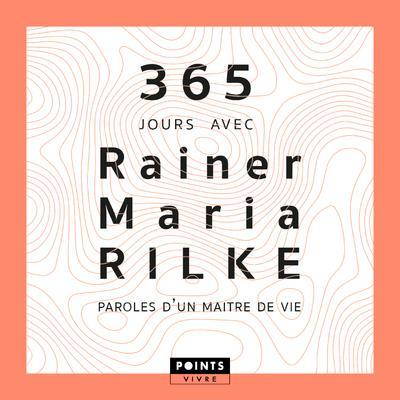 365 JOURS AVEC RAINER MARIA RILKE. PAROLES D'UN MAITRE DE VIE
